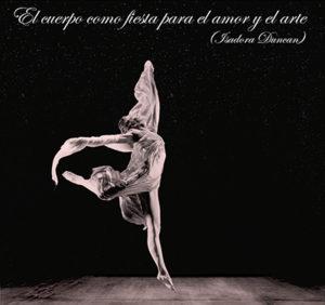 El cuerpo como fiesta para <br> el amor y el arte <br>(Isadora Duncan)