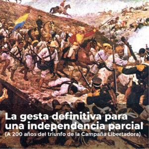 La gesta definitiva para una <br>independencia parcial <br>(A 200 años de la <br> Campaña Libertadora)