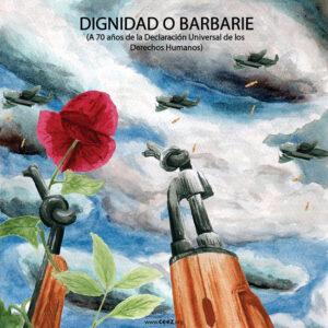 Dignidad o barbarie <br>(A 70 años de la Declaración<br>Universal de los <br>Derechos Humanos)