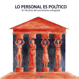 Lo personal es político <br> (A 100 años del movimiento<br> sufragista)