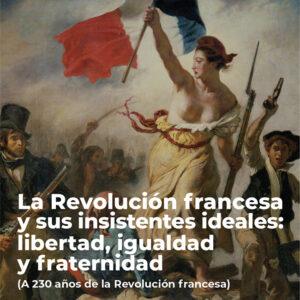 La Revolución francesa y sus <br>insistentes ideales: libertad, <br> igualdad y fraternidad<br> (A 230 años de la <br> Revolución francesa)