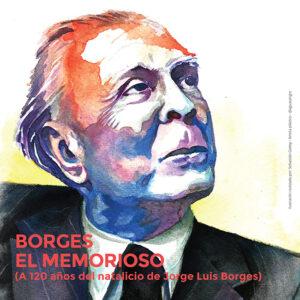 Borges, el memorioso <br> (A 120 años del natalicio <br> de Jorge Luis Borges)