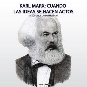 Karl Marx: cuando las ideas <br> se hacen actos <br> (A 200 años de su natalicio)
